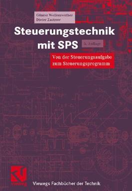 Steuerungstechnik mit SPS. Von der Steuerungsaufgabe zum Steuerprogramm - Bitverarbeitung und Wortverarbeitung - Analogwertverarbeitung und Regeln - Einführung in IEC 1131-3 / Steuerungstechnik mit SPS