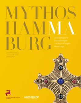 Mythos Hammaburg. Archäologische Entdeckungen zu den Anfängen Hamburgs