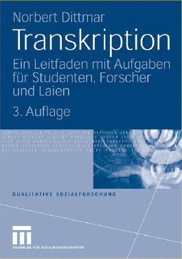 Transkription: Ein Leitfaden mit Aufgaben für Studenten, Forscher und Laien (Qualitative Sozialforschung) (German Edition), 3. Auflage