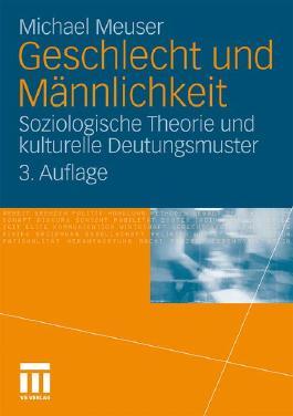 Geschlecht Und Männlichkeit: Soziologische Theorie und kulturelle Deutungsmuster (German Edition)