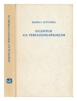 Eigentum als Verfassungsproblem: Zu Geschichte und Gegenwart des bürgerlichen Verfassungsstaates