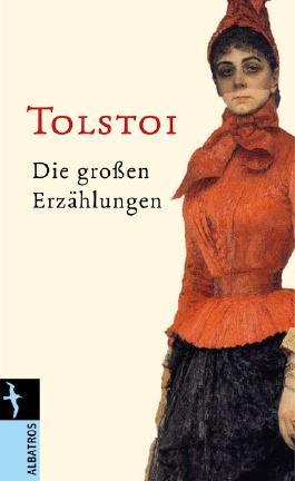Leo N. Tolstoi. Die großen Erzählungen