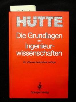 HÜTTE - Die Grundlagen der Ingenieurwissenschaften. Im Auftrag des Wissenschaftlichen Ausschusses des Akademischen Vereins Hütte e.V., Berlin. 29. Auflage.