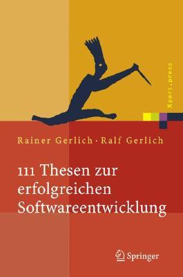 111 Thesen zur erfolgreichen Softwareentwicklung: Argumente und Entscheidungshilfen für Manager. Konzepte und Anleitungen für Praktiker (Xpert.press)