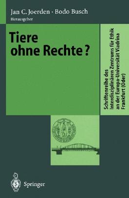 Tiere ohne Rechte? (Schriftenreihe des Interdisziplinären Zentrums für Ethik an der Europa-Universität Viadrina Frankfurt (Oder))