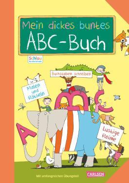 Schlau für die Schule: Mein dickes buntes ABC-Buch zum Schulanfang