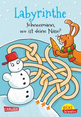 Pixi kreativ 68: Labyrinthe: Schneemann, wo ist deine Nase?