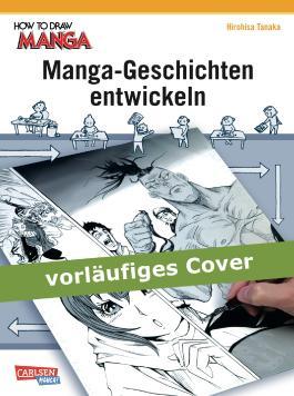 How To Draw Manga: Manga-Geschichten entwickeln