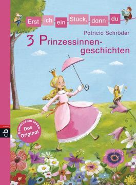 Erst ich ein Stück, dann du! 3 Prinzessinnengeschichten