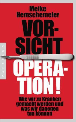 Vorsicht Operation! - Wie wir zu Kranken gemacht werden und was wir dagegen tun können