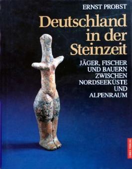 Deutschland in der Steinzeit: Jäger, Fischer und Bauern zwischen Nordseeküste und Alpenraum