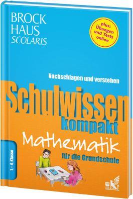 Brockhaus Scolaris Schulwissen kompakt Mathematik für die Grundschule 1. - 4. Klasse