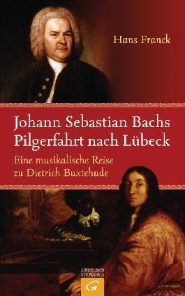 Johann Sebastian Bachs Pilgerfahrt nach Lübeck