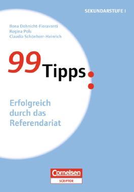 99 Tipps - Praxis-Ratgeber Schule für die Sekundarstufe I / Erfolgreich durch das Referendariat