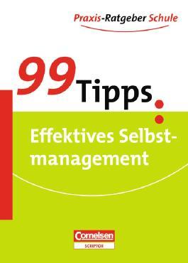 99 Tipps - Praxis-Ratgeber Schule für die Sekundarstufe I / Effektives Selbstmanagement