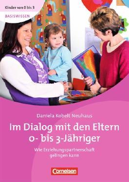 Kinder von 0 bis 3 - Basiswissen / Im Dialog mit den Eltern 0- bis 3-Jähriger