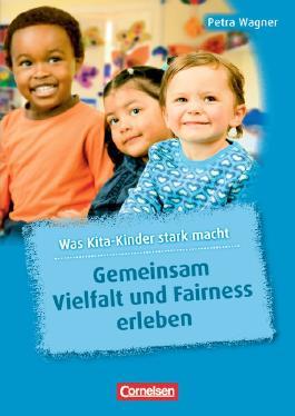 Was Kita-Kinder stark macht / Gemeinsam Vielfalt und Fairness erleben