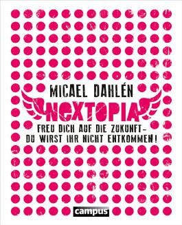 Nextopia: Freu dich auf die Zukunft - du wirst ihr nicht entkommen!