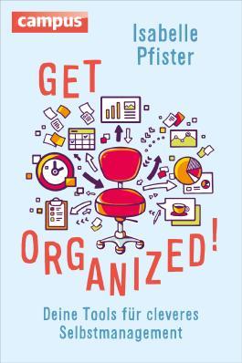 Get Organized!: Deine Tools für cleveres Selbstmanagement