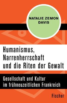 Humanismus, Narrenherrschaft und die Riten der Gewalt
