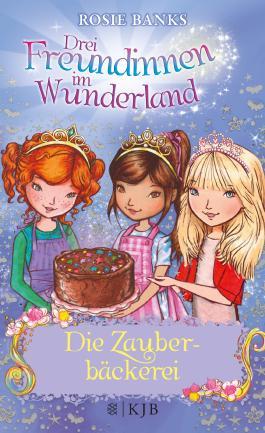 Drei Freundinnen im Wunderland 08: Die Zauberbäckerei