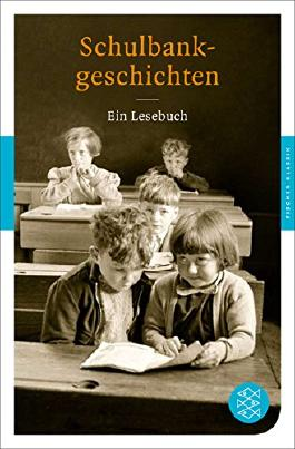 Schulbankgeschichten: Ein Lesebuch (Fischer Klassik)