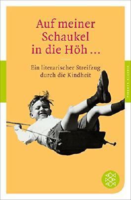Auf meiner Schaukel in die Höh ...: Ein literarischer Streifzug durch die Kindheit (Fischer Klassik)