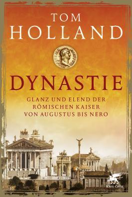 Dynastie: Glanz und Elend der römischen Kaiser von Augustus bis Nero