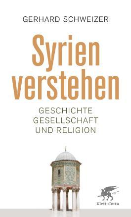 Syrien verstehen: Geschichte, Gesellschaft und Religion