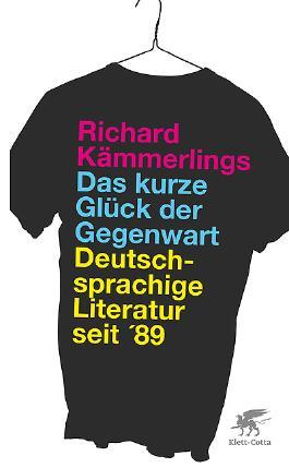 Das kurze Glück der Gegenwart: Deutschsprachige Literatur seit '89