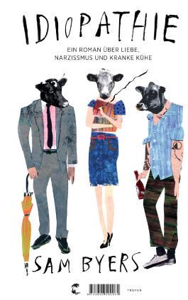 Idiopathie: Ein Roman über Liebe, Narzissmus und kranke Kühe