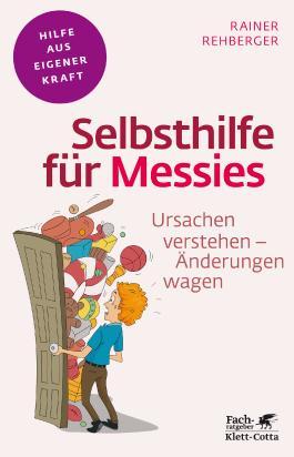 Selbsthilfe für Messies: Ursachen verstehen - Änderungen wagen (Fachratgeber Klett-Cotta)