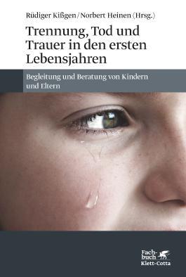 Trennung, Tod und Trauer in den ersten Lebensjahren: Begleitung und Beratung von Kindern und Eltern