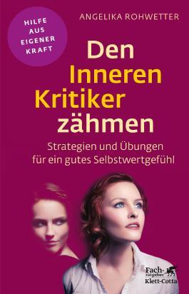 Den Inneren Kritiker zähmen: Strategien und Übungen für ein gutes Selbstwertgefühl (Fachratgeber Klett-Cotta)