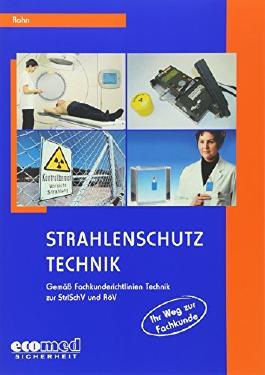 Strahlenschutz - Technik: Fachkundekurs für Strahlenschutzbeauftragte gemäß Fachkunderichtlinien Technik zur Strahlenschutzverordnung (StrlSchV) und Röntgenverordnung (RöV)
