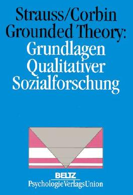 Grounded Theory: Grundlagen Qualitativer Sozialforschung