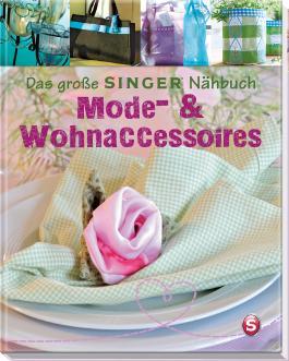 Das große SINGER Nähbuch – Mode- & Wohn-Accessoires