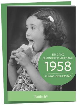 1958 - Ein ganz besonderer Jahrgang Zum 60. Geburtstag