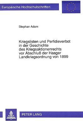 Kriegslisten und Perfidieverbot in der Geschichte des Kriegsaktionenrechts vor Abschluss der Haager Landkriegsordnung von 1899