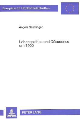 Lebenspathos und Décadence um 1900
