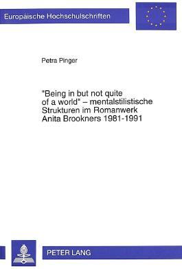 """""""Being in but not quite of a world"""" - mentalstilistische Strukturen im Romanwerk Anita Brookners 1981-1991"""