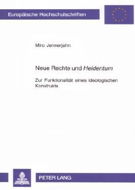 Neue Rechte und «Heidentum»: Zur Funktionalität eines ideologischen Konstrukts (Europäische Hochschulschriften / European University Studies / Publications Universitaires Européennes)