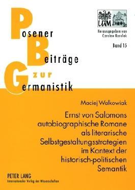 Ernst von Salomons autobiographische Romane als literarische Selbstgestaltungsstrategien im Kontext der historisch-politischen Semantik