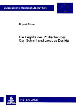 Die Begriffe des Politischen bei Carl Schmitt und Jacques Derrida
