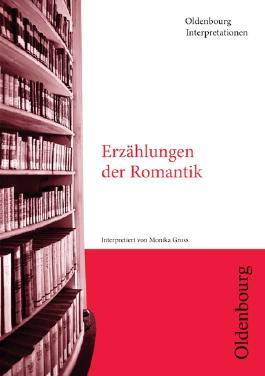 Erzählungen der Romantik (Oldenbourg Interpretationen)