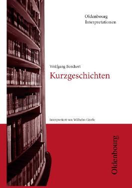 Wolfgang Borchert, Kurzgeschichten (Oldenbourg Interpretationen)