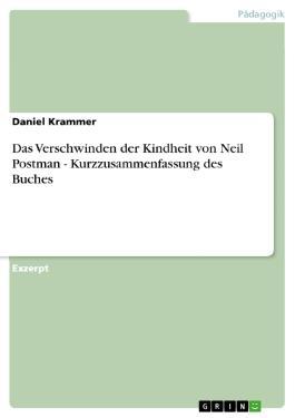 Das Verschwinden der Kindheit von Neil Postman - Kurzzusammenfassung des Buches