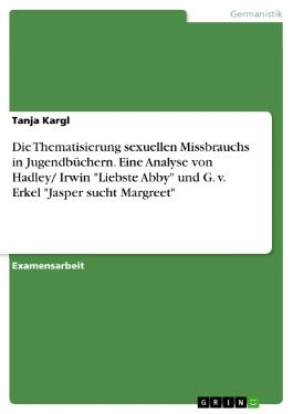Hadley / Irwin, Liebste Abby - G. v. Erkel, Jasper sucht Margreet - Eine vergleichende Analyse - (Zur Thematik des sexuellen Missbrauchs)