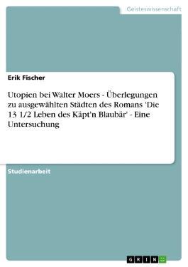 Utopien bei Walter Moers - Überlegungen zu ausgewählten Städten des Romans 'Die 13 1/2 Leben des Käpt'n Blaubär' - Eine Untersuchung