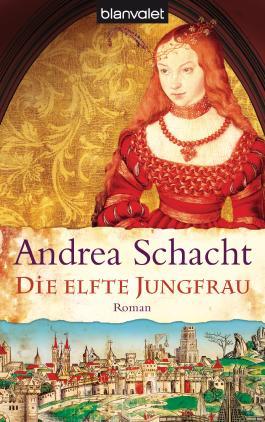 Die elfte Jungfrau: Roman (Historische Romane um die Begine Almut Bossart 4)